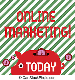 Conceptual hand writing showing Online Marketing. Business photo text leveraging web based channels spread about companys brand Piggy Money Bank and Coins with Dollar Currency Sign on Slit.