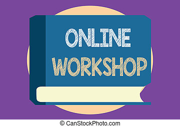 Conceptual hand writing showing Online Workshop. Business...