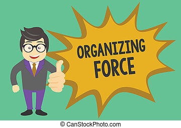 Conceptual hand writing showing Organizing Force. Business photo showcasing being United powerful group to do certain actions