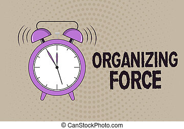 Conceptual hand writing showing Organizing Force. Business photo text being United powerful group to do certain actions