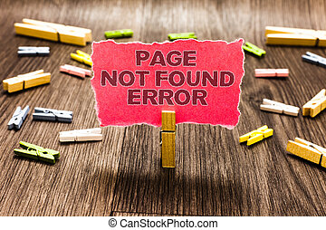 Conceptual hand writing showing Page Not Found Error. Business photo text message appears when search for website doesnt exist Clips spread woody table learn study things class schooling.