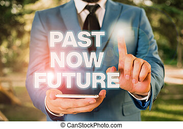 Conceptual hand writing showing Past Now Future. Business photo showcasing Last time Present Following actions Destiny Memories Businessman with pointing finger in front of him.