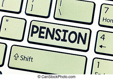 Conceptual hand writing showing Pension. Business photo showcasing Income seniors earn after retirement Saves for elderly years