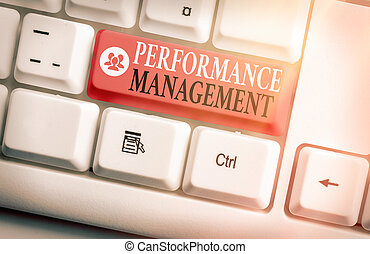 Conceptual hand writing showing Performance Management. Business photo showcasing ongoing process of communication that occurs all year.
