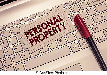 Conceptual hand writing showing Personal Property. Business photo showcasing Things that you own and can take it with you Movable