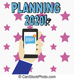 Conceptual hand writing showing Planning 2020. Business photo text process of making plans for something next year Human Hand Holding Smartphone with Unread Message on Screen.