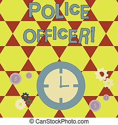 Conceptual hand writing showing Police Officer. Business photo showcasing a demonstrating who is an officer of the law enforcement team Time Management Icons of Clock, Cog Wheel Gears and Dollar.