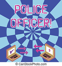Conceptual hand writing showing Police Officer. Business photo text a demonstrating who is an officer of the law enforcement team Arrow Icons Between Two Laptop Currency Sign and Check Icons.