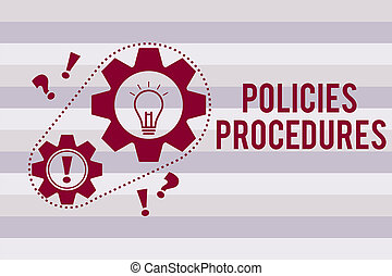 Conceptual hand writing showing Policies Procedures. Business photo text Influence Major Decisions and Actions Rules Guidelines