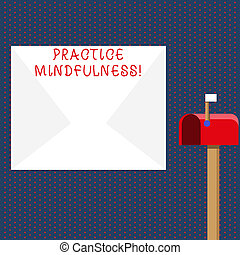 Conceptual hand writing showing Practice Mindfulness. Business photo showcasing paying attention to sensations without judgment White Envelope and Red Mailbox with Small Flag Up Signalling.