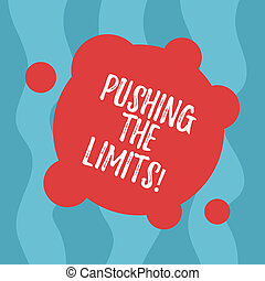 Conceptual hand writing showing Pushing The Limits. Business photo text test boundaries of what safe or acceptable in situation Blank Deformed Color Round Shape with Small Circles