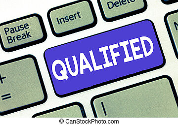 Conceptual hand writing showing Qualified. Business photo showcasing Officially trained to perform a particular job Certified.