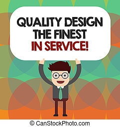 Conceptual hand writing showing Quality Design The Finest In Service. Business photo showcasing Excellent services great business Man Holding Above his Head Blank Rectangular Colored Board.