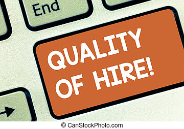 Conceptual hand writing showing Quality Of Hire. Business photo showcasing Good professionals hired for a job Successful recruitment Keyboard key Intention to create computer message idea.