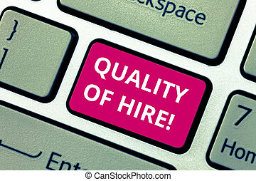 Conceptual hand writing showing Quality Of Hire. Business photo text Good professionals hired for a job Successful recruitment Keyboard key Intention to create computer message idea.