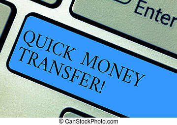 Conceptual hand writing showing Quick Money Transfer....