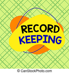 Conceptual hand writing showing Record Keeping. Business photo showcasing The activity or occupation of keeping records or accounts Asymmetrical format pattern object outline multicolor design.