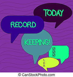 Conceptual hand writing showing Record Keeping. Business photo text The activity or occupation of keeping records or accounts Speech Bubble in Different Sizes and Shade Group Discussion.