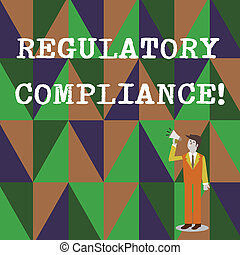 Conceptual hand writing showing Regulatory Compliance. Business photo text organization s is adherence to laws and regulations Businessman Looking Up and Talking on Megaphone with Volume Icon.