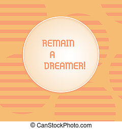 Conceptual hand writing showing Remain A Dreamer. Business photo text they spend lot of time thinking about and planning things Round Shape with Horizontal Lines Color Halftone Striped Circle.