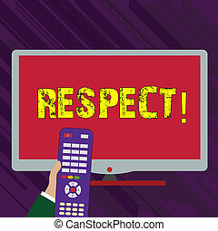 Conceptual hand writing showing Respect. Business photo text Feeling of deep admiration for someone or something Appreciation Hand Holding Remote Control infront of Wide Color PC Screen.