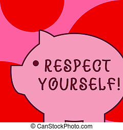 Conceptual hand writing showing Respect Yourself. Business photo text believing that you good and worthy being treated well.