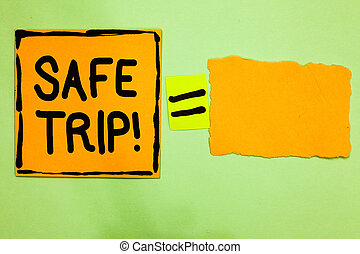 Conceptual hand writing showing Safe Trip. Business photo text wishing someone to reach his destination in good health Orange paper notes reminders equal sign important messages.