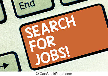 Conceptual hand writing showing Search For Jobs. Business photo showcasing Unemployed looking for new opportunities Headhunting Keyboard key Intention to create computer message idea.