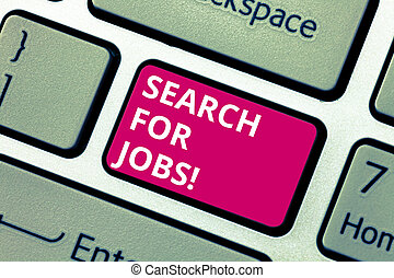 Conceptual hand writing showing Search For Jobs. Business photo text Unemployed looking for new opportunities Headhunting Keyboard key Intention to create computer message idea.