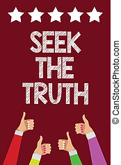 Conceptual hand writing showing Seek The Truth. Business photo text Looking for the real facts Investigate study discover Men women hands thumbs up approval five stars purple background