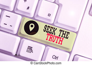 Conceptual hand writing showing Seek The Truth. Concept meaning Looking for the real facts Investigate study discover