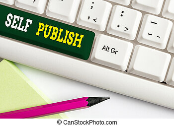 Conceptual hand writing showing Self Publish. Business photo showcasing published their work independently and at their own expense White pc keyboard with note paper above the white background.