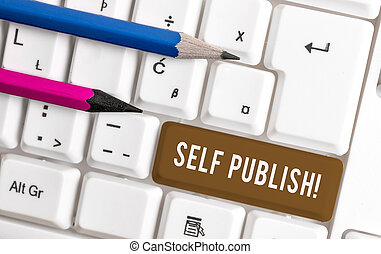 Conceptual hand writing showing Self Publish. Business photo text writer publish piece of ones work independently at own expense White pc keyboard with note paper above the white background.