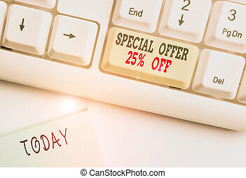Conceptual hand writing showing Special Offer 25 Percent Off. Concept meaning Discounts promotion Sales Retail Marketing Offer White pc keyboard with note paper above the white background
