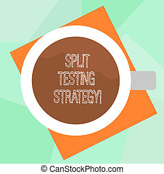 Conceptual hand writing showing Split Testing Strategy. Business photo text conducting experiments to improve website metric Top View of Drinking Cup Filled with Beverage on Color Paper.