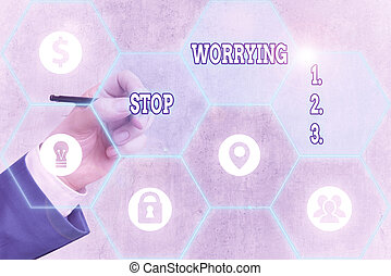 Conceptual hand writing showing Stop Worrying. Concept meaning stop thinking about something bad that happened in the past