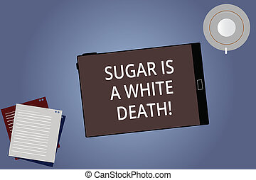 Conceptual hand writing showing Sugar Is A White Death. Business photo showcasing Sweets are dangerous diabetes alert unhealthy foods Tablet Screen Saucer and Filler Sheets on Color Background.