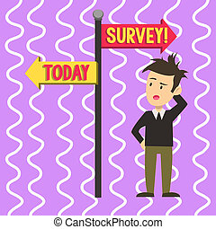 Conceptual hand writing showing Survey. Business photo text research method used for collecting data from a predefined group Man Confused with Road Sign Pointing to Opposite Direction.