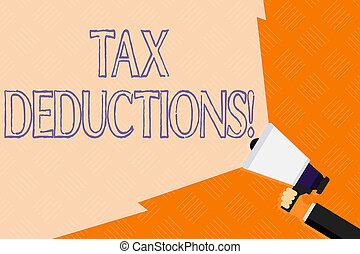 Conceptual hand writing showing Tax Deductions. Business photo text reduction income that is able to be taxed of expenses Hand Holding Megaphone with Beam Extending the Volume Range.