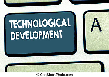 Conceptual hand writing showing Technological Development. Business photo showcasing Invention or Innovation put into usable product