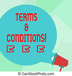 Conceptual hand writing showing Terms And Conditions. Business photo text Legal Law Agreement Disclaimer Restrictions Settlement Round Speech Bubble Coming Out of Megaphone for Announcement.