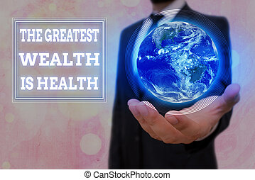 Conceptual hand writing showing The Greatest Wealth Is Health. Business photo text Many sacrifice their money just to be healthy Elements of this image furnished by NASA.
