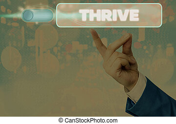Conceptual hand writing showing Thrive. Concept meaning Think positively Continue to prosper and flourish Time to Blossom