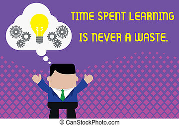 Conceptual hand writing showing Time Spent Learning Is Never A Waste. Business photo showcasing education has no end Keep learning Man hands up imaginary bubble light bulb working together.