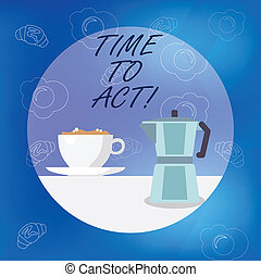 Conceptual hand writing showing Time To Act. Business photo showcasing Do it now Response Immediately Something need to be done.