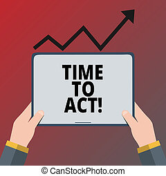 Conceptual hand writing showing Time To Act. Business photo text Do it now Response Immediately Something need to be done.