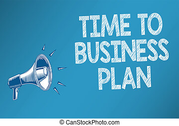 Conceptual hand writing showing Time To Business Plan. Business photo text organizing schedule for work Marketing product Speakers alarming script signals announcement message convey.