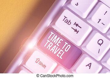 Conceptual hand writing showing Time To Travel. Business photo text Moving or going from one place to another on vacation White pc keyboard with note paper above the white background.