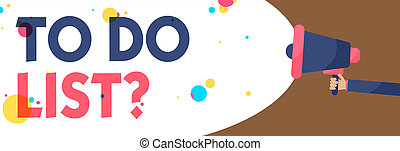 Conceptual hand writing showing To Do List question. Business photo text Series of task to be done organized in priority order Man holding Megaphone loudspeaker screaming colorful speech bubble.