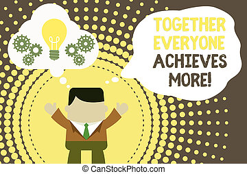 Conceptual hand writing showing Together Everyone Achieves More. Business photo text Members create synergy with strong sense mutual commitment Man hands up imaginary bubble light bulb working together.